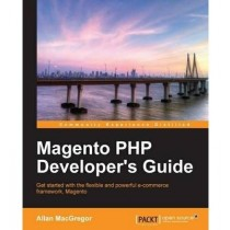 [(Magento PHP Developer's Guide * * )] [Author: Allan Macgregor] [May-2013]